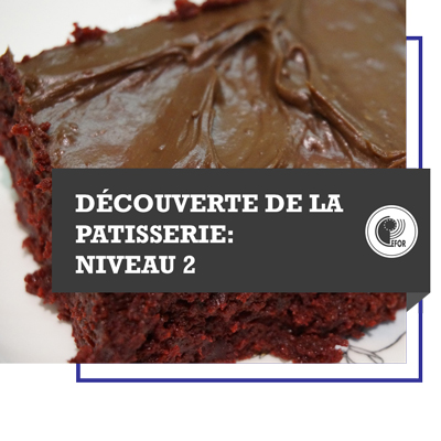 DECOUVERTE DE LA PATISSERIE : NIVEAU 2